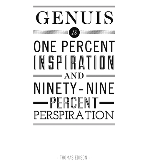 genius is one percent inspiration and ninety-nine percent perspiration essay Thomas edison - wikiquote genius is one percent inspiration, ninety nine percent perspiration genius: one percent inspiration and 99 percent perspiration essay in the diary and sundry observations (1948) edited by dagobert d runes - full essay online.