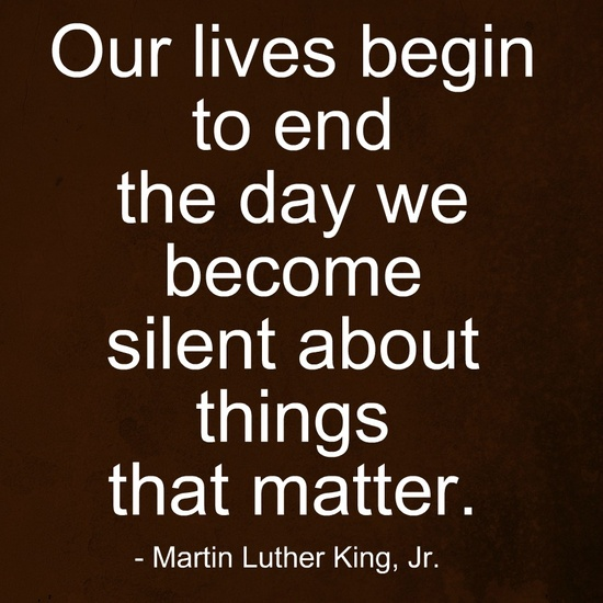 Our lives begin to end the day we become silent about ...