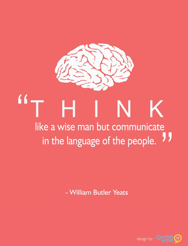 Think like a wise man but communicate in the language of ...