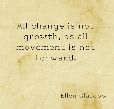 All change is not growth; as all movement is not forward. | Ellen ...