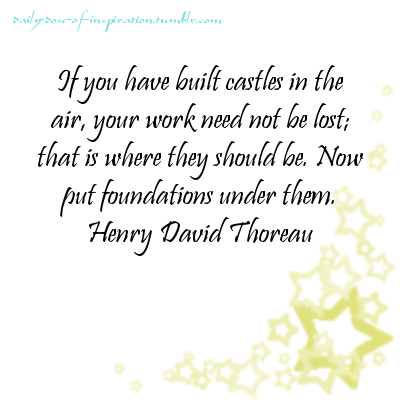 Quotes About Castles Interesting If You Have Built Castles In The Air Your Work Need Not Be