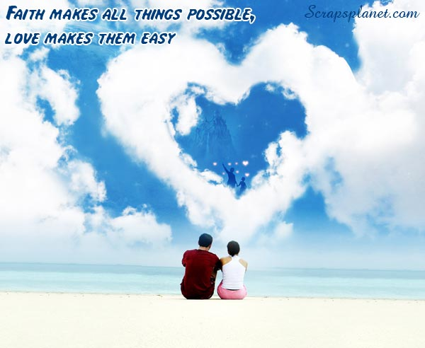 Faith Makes All Things Possible, Love Makes Them Easy.