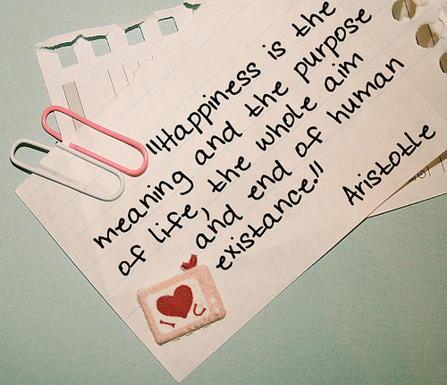Happiness Is The Meaning And The Purpose Of Life, The Whole Aim And End Of  Human Existance.