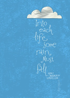 Into Each Life Some Rain Must Fall