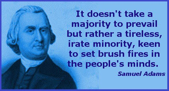 Samuel Adams Quotes Beauteous It Does Not Take A Majority To Prevail But Rather A Tireless Irate