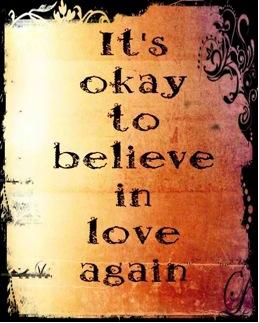 Itu0027s Okay To Believe In Love Again.