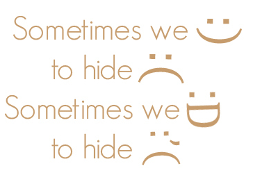 sometimes we smile to hide sadness sometimes we laugh to hide