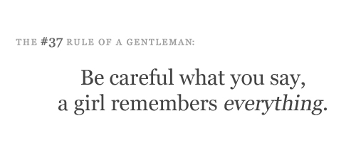 Be careful what you say, a girl remembers everything ...