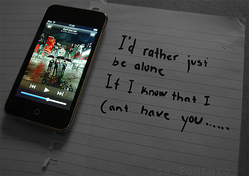 Id Rather Just Be Alone If I Know That I Cant Have You Unknown