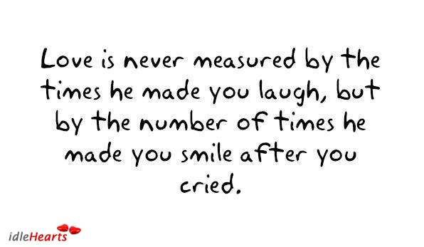 Love Is Never Measured By The Times He Made You Laugh, But