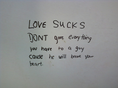 Love Sucks Quotes Adorable Love Sucks Don't Give Everything You Have To A Guy Cause He Will