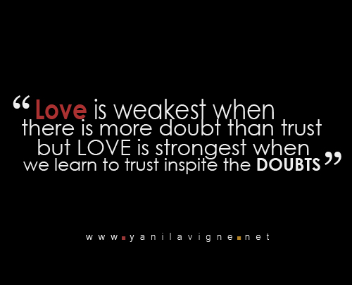 Love And Trust Quotes Unique Love Is Weakest When There Is More Doubt Than Trust But Love Is
