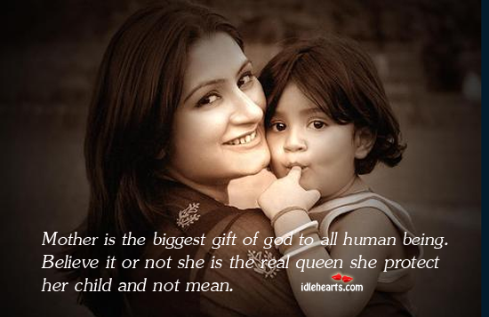 Mother Is The Biggest Gift Of God To All Human Being Believe It