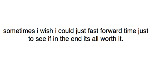 Wish I Could See You Quotes: Sometimes I Wish I Could Just Fast Forward Time Just To