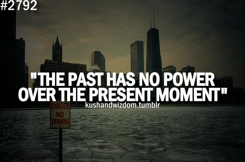 The Past Has No Power Over The Present Moment Eckhart