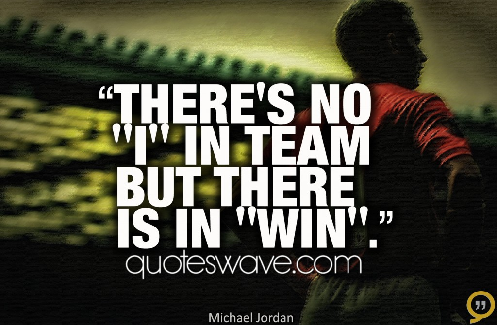 """Motivational Quotes For Sports Teams: There Is No """"i"""" In Team But There Is In """"win""""."""