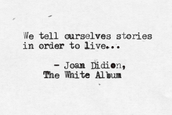 Quotes About Stories Prepossessing We Tell Ourselves Stories In Order To Live Joan Didion Picture