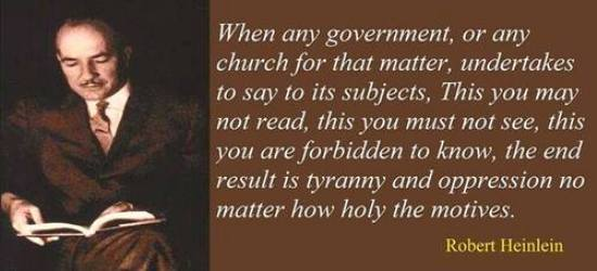 Robert Heinlein Quotes When Any Government Or Any Church For That Matter Undertakes To .