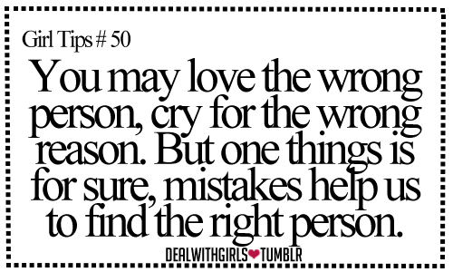 You may love the wrong person, cry for the wrong reason. But ...