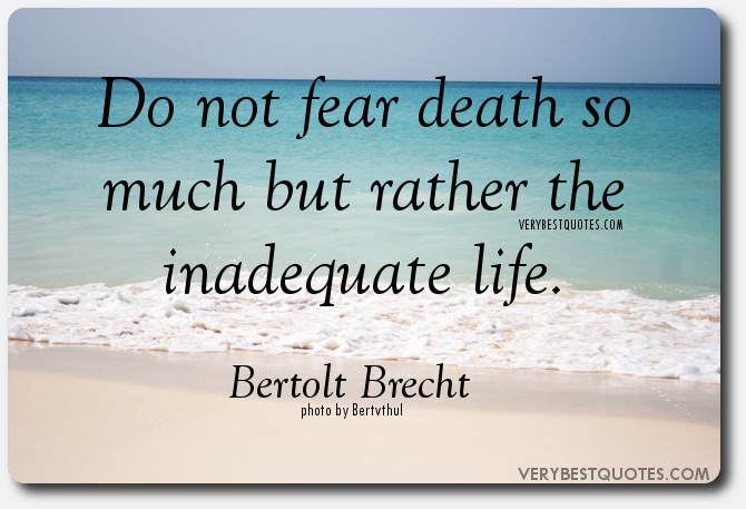 Do Not Fear Death So Much But Rather The Inadequate Life