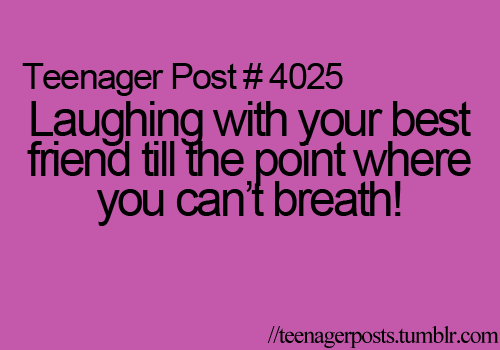 Laughing with your best friend till the point where you can\'t ...