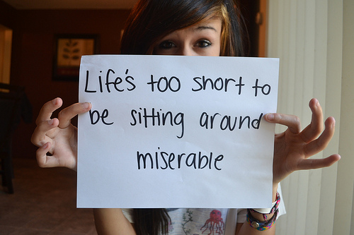 Life S Too Short To Be Sitting Around Miserable Unknown