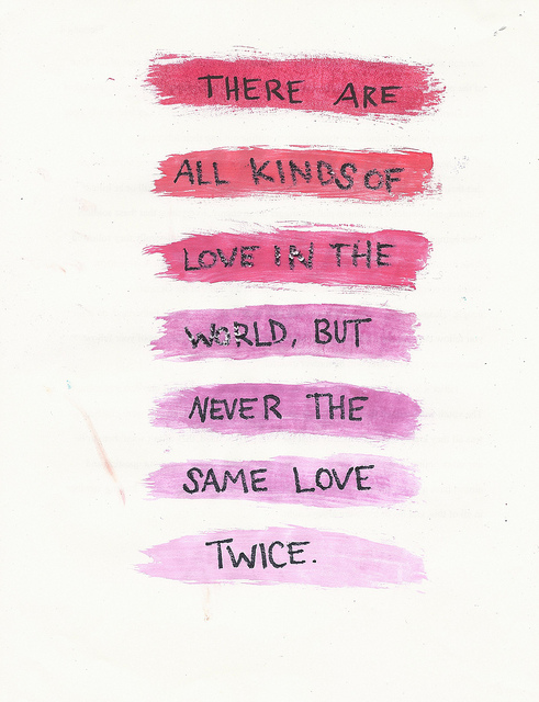 there are all kinds of love in the world but never the same