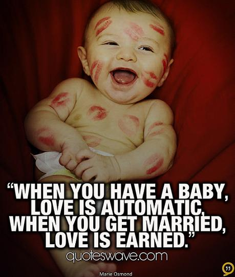 When you have a baby, love is automatic, when you get ...