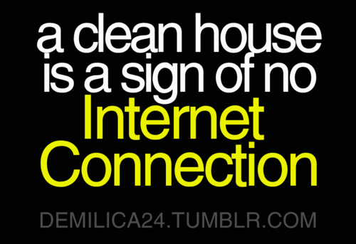 A Clean House Is A Sign Of No Internet Connection