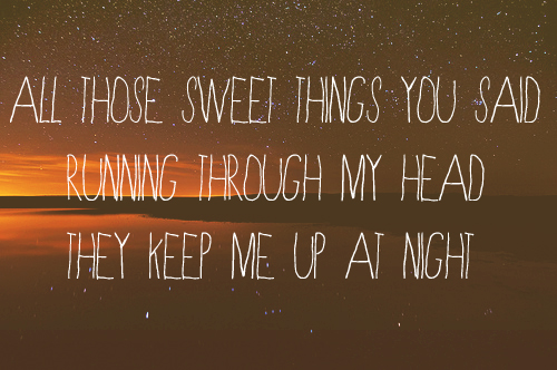 All Those Sweet Things You Said Running Through My Head