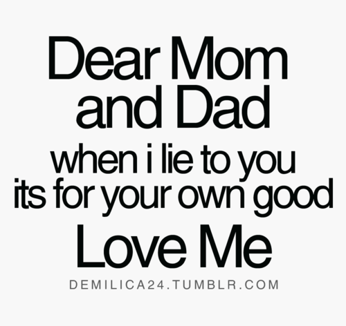 dear mom and dad when i lie to you its for your own unknown