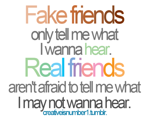 Quotes About True Friendship And Fake Friends Delectable Fake Friends Only Tell Me What I Wanna Hearreal Friends Aren't