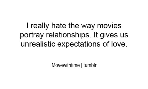 I Really Hate The Way Movies Portray Relationships. It