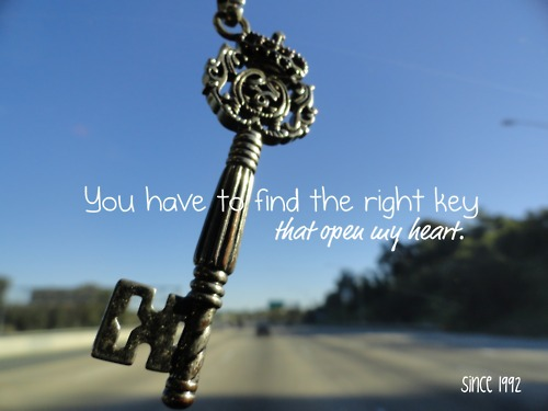 You Have To Find The Right Key That Open My Heart