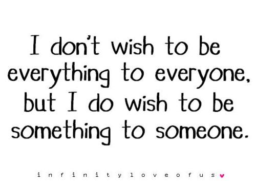 Wish Quotes Interesting I Don't Wish To Be Everything To Everyone But I Do Wish To
