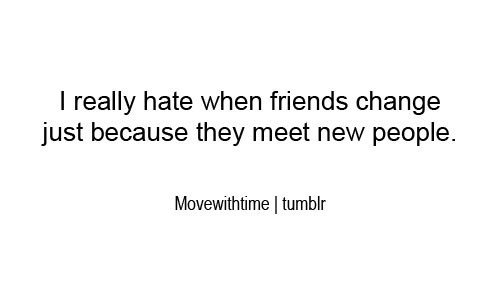 Quotes About Changing Friends: I Really Hate When Friends Change Just Because They Meet