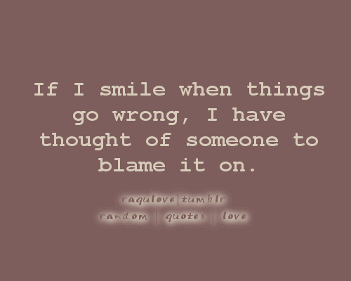 If I Smile When Things Go Wrong, I Have Thought Of Someone