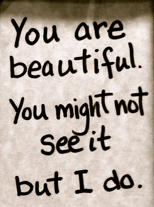 Beautiful Quotes To Impress A Girl: You Are Beautiful. You Might Not See It But I Do