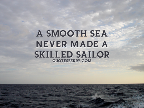 Sailing Quotes And Friendship Quotesgram: A Smooth Sea Never Made A Skilled Sailor.