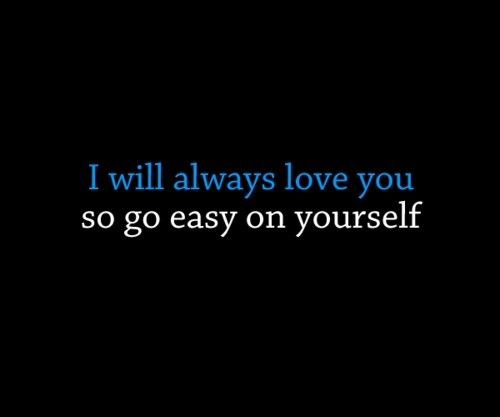 I Will Always Love You Quotes Interesting I Will Always Love You So Go Easy On Yourself Unknown Picture