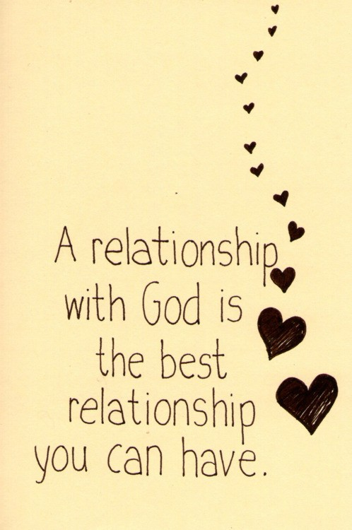 a relationship with god is the best relationship you can