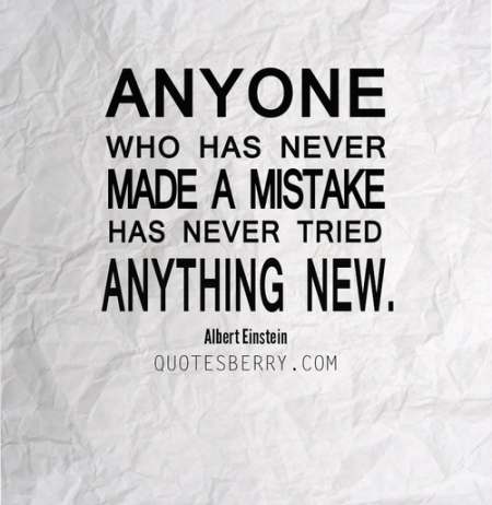 Anyone Who Has Never Made A Mistake Tried Anything New