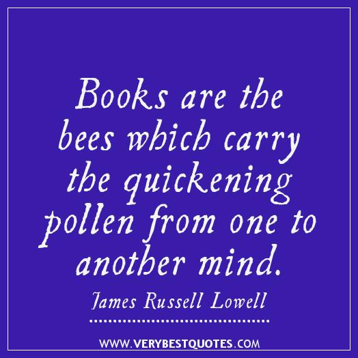 Quotes In The Secret Life Of Bees: Books Are The Bees Which Carry The Quickening Pollen From