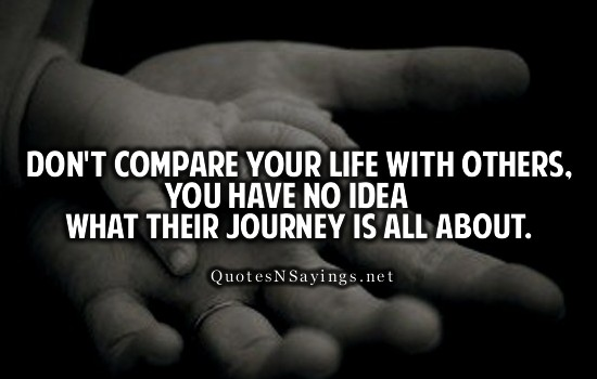 Compare Life Quotes New Don't Compare Your Life With Othersyou Have No Idea What Their