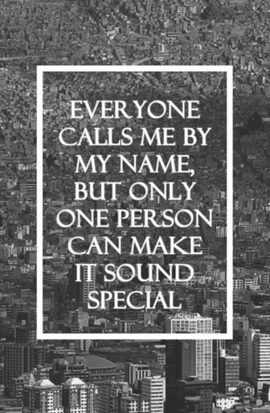 Everyone calls me by my name, but only one person can make ...