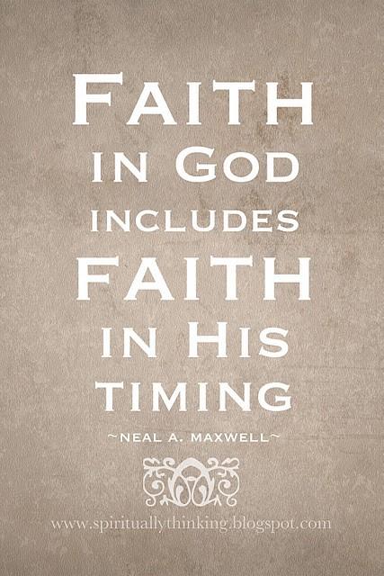 Faith in god includes faith in his timing