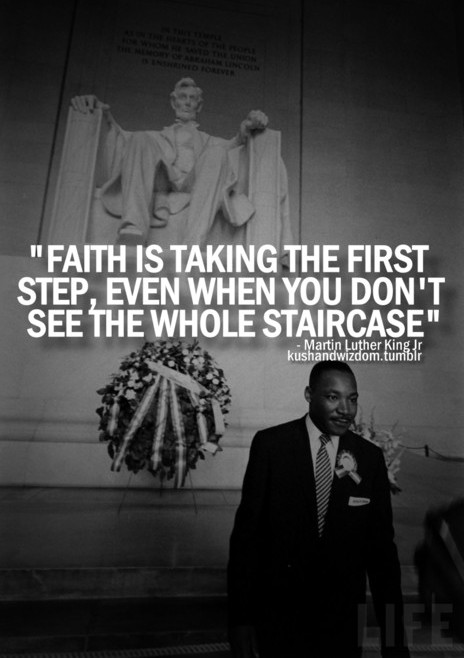 Faith Is Taking The First Step Even When You Don T See The Whole