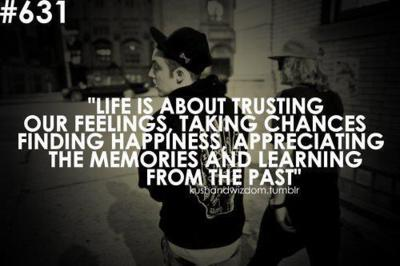 Life Is About Trusting Our Feelings, Taking Chances Finding Happiness,  Appreciating The Memories And Learning From The Past.