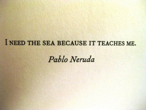 I Need The Sea Because It Teaches Me Pablo Neruda Picture
