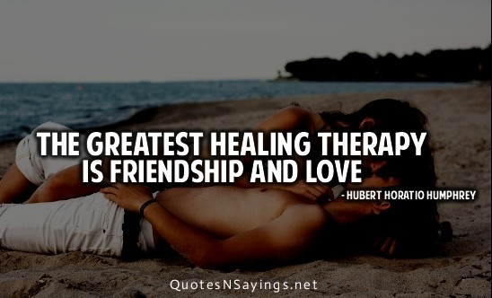 Healing Love Quotes Cool The Greatest Healing Therapy Is Friendship And Love Hubert